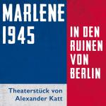 MARLENE 1945 – In den Ruinen von Berlin